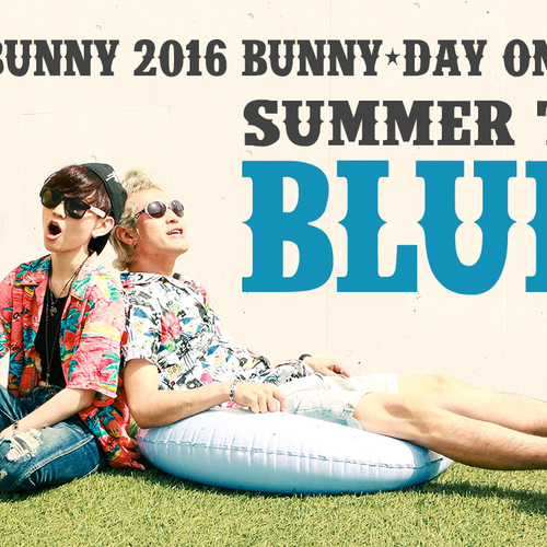 "2016 BUNNY-DAY ONE-MAN LIVE ""Summer Time Blues"""