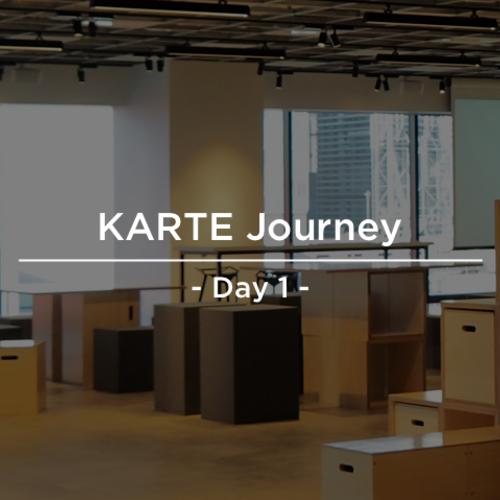 KARTE Journey - Day 1 -