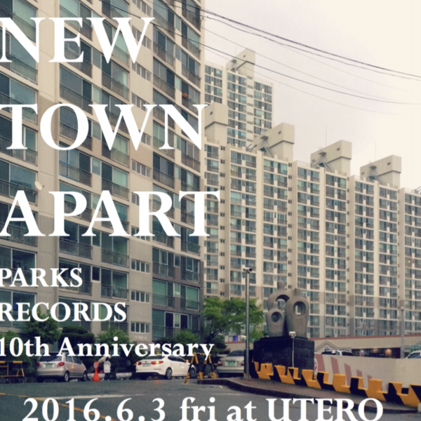 NEW TOWN APART ~PARKS RECORDS 10th Anniversary~