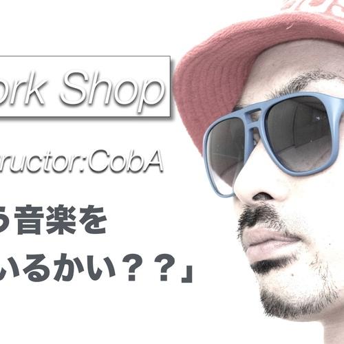 "★Owner Work Shop ""CobA""★ ダンスという音楽を踊っているかい??"