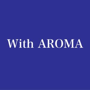 With AROMA*アロマの香りと共に健康で豊かな暮らしを!